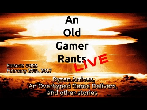 AMD Ryzen Arrives Game Overhype That Delivers and Other Stories An Old Gamer Plays