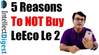 5 Resons To NOT Buy LeEco (LeTV) Le 2- Crisp Review | Intellect Digest
