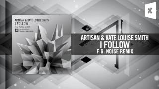 Artisan & Kate Louise Smith - I Follow (F.G. Noise Remix) [FULL] Amsterdam Trance