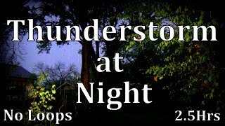 """2.5hr Thunderstorm at Night """"Rain Sounds"""" No Loops"""