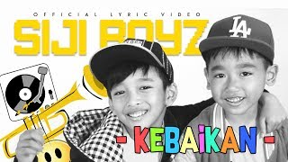 SIJI BOYZ - KEBAIKAN (Official Lyric Video)
