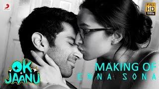 Making Of Enna Sona  Ok Jaanu  Shraddha Kapoor  Aditya Roy Kapur  Ar Rahman  Arijit Singh