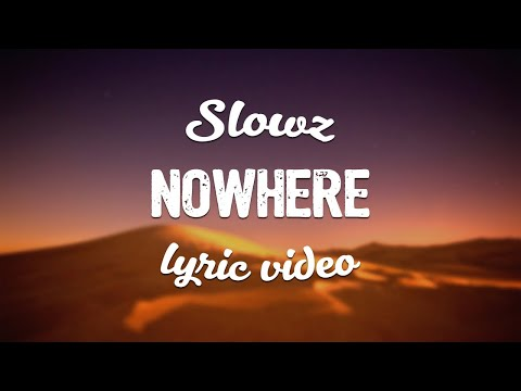 Slowz - Nowhere (ft. Brianna Rose) (Lyric Video)
