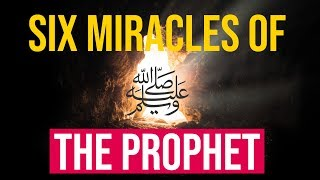 Six miracles of the Prophet