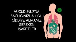 Vücudunuzda Sağlığınızla İlgili Ciddiye Almanız Gereken İşaretler
