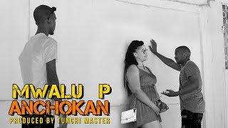 MWALU P - ANCHOKAN (NEW SINGELI MUSIC VIDEO 2017)