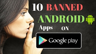 10 Banned Apps on Google Play Store - secret android apps - apps not on playstore