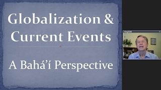 """Globalization and Current Events: A Baha'i Perspective"" 