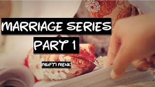 Marriage Series | Part 1 | Mufti Menk