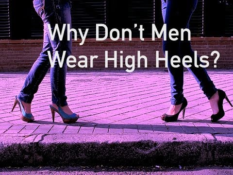 Why Don t Men Wear High Heels