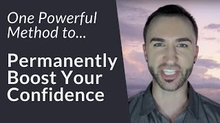 ONE Powerful Method To Permanently Increase Your Confidence