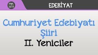 Cumhuriyet Edebiyatı Şiiri - II. Yeniciler