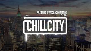 Tinashe - Pretend (Fwdslxsh Remix)