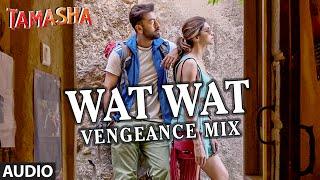 Wat Wat Wat Vengeance Mix FULL AUDIO Song | Tamasha | Ranbir Kapoor, Deepika Padukone | T-Series