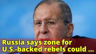 Russia says zone for U.S.-backed rebels could end up splitting Syria