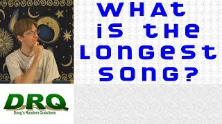 What is the Longest Song?