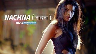Nachna ( नाचना ) - IRAJ & Chingy Ft. Neha Kakkar | Yama Buddha & Tony T