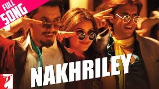 Nakhriley - Full Song | Kill Dil | Ranveer Singh | Parineeti Chopra | Shankar Mahadevan | Gulzar