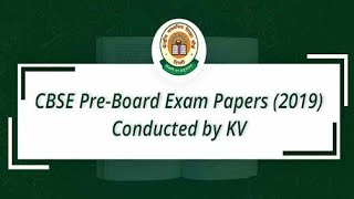 Download CBSE Pre-Board Exam Papers (2019): Conducted by KV