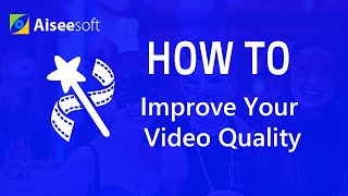 How to improve your video quality with Aiseesoft Video Enhancer