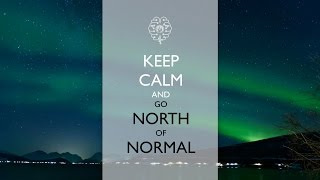 Keep calm and go north of normal