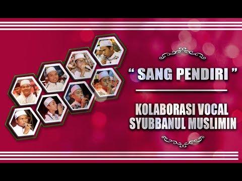 """ New "" Kolaborasi Vocal Syubbnul Muslimin ( Sang Pendiri ) Syubbanul Muslimin   Lirik"