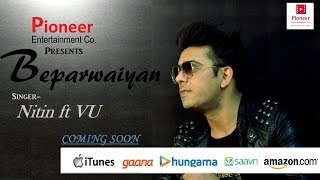 Official Video I Beparwaiyan I Latest Punjabi Song I Nitin I VU I Pioneer Entertainment Co.