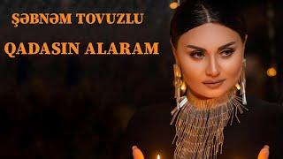 Sebnem Tovuzlu - Qadasın Alaram HD