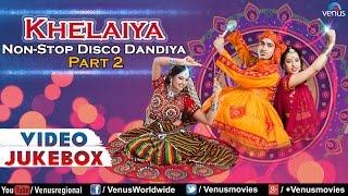Navratri Special : Khelaiya - Non-Stop Disco Dandiya - Part 2  Best Garba Songs - Video Jukebox