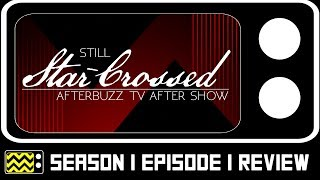 Still Star-Crossed Season 1 Episode 1 Review & After Show | AfterBuzz TV