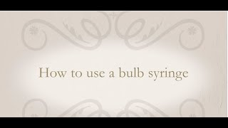 How to use a bulb syringe