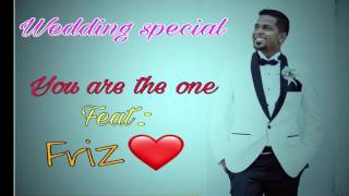 You are the one ( wedding special)- feat. friz❤️