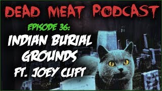 Indian Burial Grounds ft. Joey Clift (Dead Meat Podcast #36)