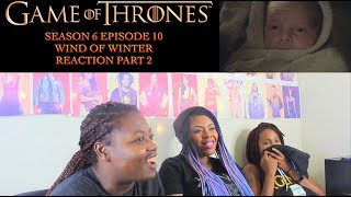 Game of Thrones Season 6 Episode 10 Part 2 Reaction!!! The Winds of Winter