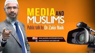 MEDIA AND MUSLIMS | LECTURE + Q & A | DR ZAKIR NAIK