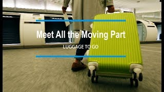 Meet All the Moving Parts : Luggage to Go!