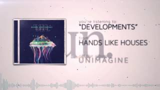 Hands Like Houses - Developments