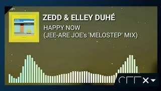 Zedd & Elley Duhé - Happy Now (Jee-Are Joe's 'Melostep' Mix)