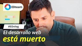 ¿El desarrollo web está muerto? - #EDvlog 14