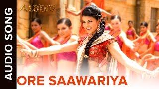 O Re Saawariya (Audio Song) | Aladin | Amitabh Bachchan, Ritesh Deshmukh & Jacqueline Fernandez
