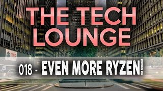 The Tech Lounge #018 - Ryzen Scheduler vs Design? Vega Incoming, 1080ti Aftermarket Cards incoming