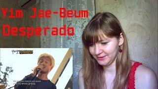 Yim Jae-Beum - Desperado |Live Reaction|