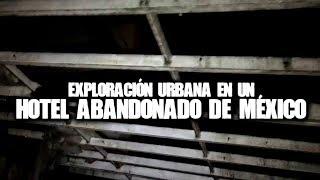 Exploración urbana en un hotel abandonado de México
