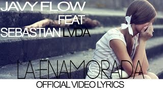 Javy Flow Ft Sebastian LVDA - La Enamorada (video lyrics)