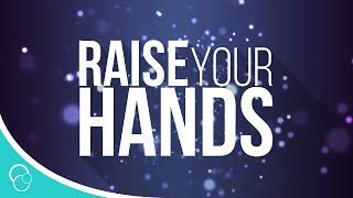 Raise Your Hands (Lyric Video)