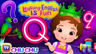 ChuChu TV Learning English Is Fun™ | Alphabet Q Song | Phonics & Words For Preschool Children