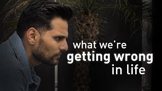 What We're Getting Wrong In Life | by Jay Shetty