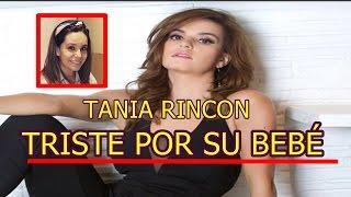 TANIA RINCON triste por su BEBÉ tras REGRESO a VENGA la ALEGRIA