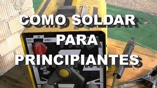 COMO SOLDAR CON ELECTRODO ( PRINCIPIANTES )