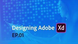 Designing Adobe XD - Episode 01 - Design Systems